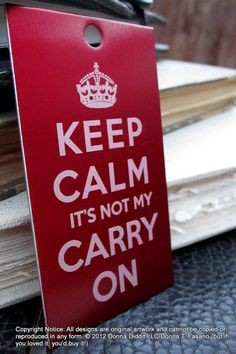 """We make several styles of luggage tags laser engraved on anodized aluminum, including """"Keep Calm It's Not My Carry On."""" I highly recommend the click through just to read the description ;)"""