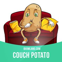 """""""Couch potato"""" is a lazy person who spends a lot of time sitting at home watching TV. Example: Stop being a couch potato! Turn off the TV and go out!                                                                                                                                                     Mais"""