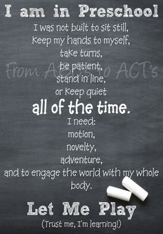 I am in Preschool - A Preschool Printable - From ABCs to ACTs . A great reminder about what young kids are capable of, and what we can REALLY expect day to day. As an adult, I still struggle to sit still. LOL. #schoolprintable #schoolquote http://fromabcstoacts.com/2014/01/preschool-preschool-printable.html