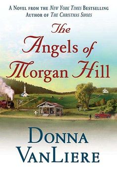 The Angels of Morgan Hill by Donna VanLiere. In 1947, the small town of Morgan Hill, Tennessee, and the lives of its inhabitants are turned upside down by the arrival of the Turners, the area's first black family.