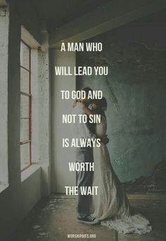A man who will lead you to God and not to sin is always worth the wait