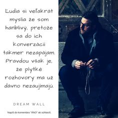 """▼▼ Si na tom podobne? Máš pocit že ti nikto nerozumie? Neboj sa byť za """"divného"""". Nie je dôležité, aby ti všetci rozumeli. Tí správni ľudia si k tebe cestu nájdu.▼▼  ------------------------------------------------------ #dreamwall #slovensko #výroknadnes #výroky #výrok #inšpirácia #motivácia #vyrok #vyroky #citáty #citaty #motto #motta #komunita #citatnadnes #život #mottá #vyroky #vyroknakazdyden #motivacia #inspiracia #komunita #divny #niktominerozumie #spravniludia #konverzacia Dream Wall, Fictional Characters, Fantasy Characters"""