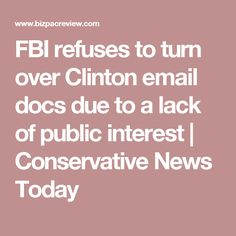 FBI refuses to turn over Clinton email docs due to a lack of public interest | Conservative News Today