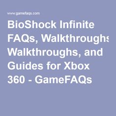 BioShock Infinite FAQs, Walkthroughs, and Guides for Xbox 360 - GameFAQs
