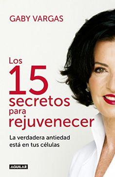 Los 15 secretos para rejuvenecer: La verdadera antiedad está en tus células von [Vargas, Gaby]