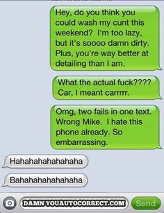 Sometimes you're just too burned out and tired on the weekends to do anything for yourself: | 23 Times Autocorrect Had A Dirty Mind