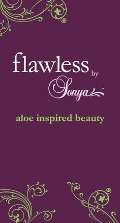 Flawless by Sonya aloe inspired beauty's... Yey for natural makeup.... Especially if your face touches a baby's face....