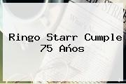 http://tecnoautos.com/wp-content/uploads/imagenes/tendencias/thumbs/ringo-starr-cumple-75-anos.jpg Ringo Starr. Ringo Starr cumple 75 años, Enlaces, Imágenes, Videos y Tweets - http://tecnoautos.com/actualidad/ringo-starr-ringo-starr-cumple-75-anos/