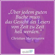 """""""Über jedem guten Buche muss das Gesicht des Lesers von Zeit zu Teit hell werden,"""" --Christian Morgenstern #buch #zitat"""