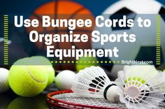Discover how to deal with sports equipment clutter with a common camping staple: bungee cords.