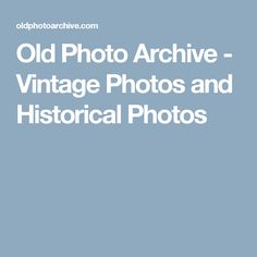 Old Photo Archive - Vintage Photos and Historical Photos