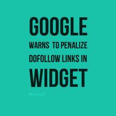 Google Warns to Penalize Dofollow Links in Widget – Website Owners #google #DoFollow