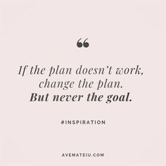 If the plan doesn't work, change the plan. But never the goal. Goal Quotes, Mindset Quotes, Change Quotes, Faith Quotes, Success Quotes, Quotes To Live By, Me Quotes, Doubt Quotes, Quote Life