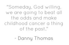 Quote from Danny Thomas, founder of St. Jude Children's Research Hospital-September is childhood cancer awareness month... Until then we dance FTK! FTC!