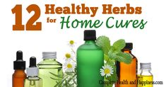 12 Healthy Herbs for Home Cures - Complete Health and Happiness