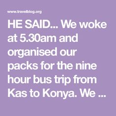 HE SAID... We woke at 5.30am and organised our packs for the nine hour bus trip from Kas to Konya. We headed up to the hotel's breakfast terrace at