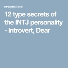 12 type secrets of the INTJ personality - Introvert, Dear
