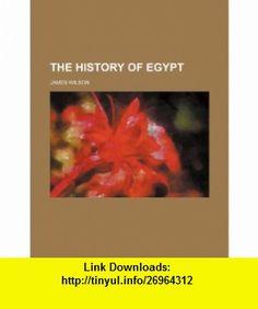 The history of Egypt (9781231677582) James Wilson , ISBN-10: 1231677589  , ISBN-13: 978-1231677582 ,  , tutorials , pdf , ebook , torrent , downloads , rapidshare , filesonic , hotfile , megaupload , fileserve