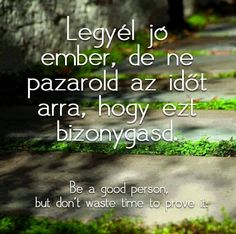 Legyél jó ember ..