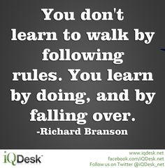 You don't learn to walk by following rules. You learn by doing, and by falling over. -Richard Branson #quotes --> http://www.iqdesk.net/technology/applications/free-small-business-software/download/