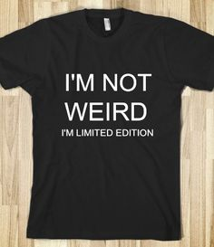 i'm not weird - Rock'in Creativitee - Skreened T-shirts, Organic Shirts, Hoodies, Kids Tees, Baby One-Pieces and Tote Bags