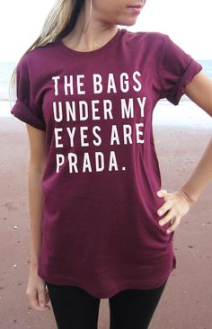 The Bags Under My Eyes are Prada T-shirt Top relaxed unisex fit perfect for Ladies small-2Xl Screen printed for Highest Quality