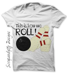 Bowling Shirt – Kids Bowling Birthday Party Favor / This is How We Roll / Mens Bowling League T-Shirt / Iron On Transfer Pattern by Scrapendipity Designs