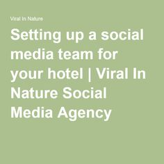 Setting up a social media team for your hotel | Viral In Nature Social Media Agency