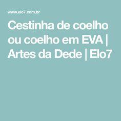 Cestinha de coelho ou coelho em EVA | Artes da Dede | Elo7
