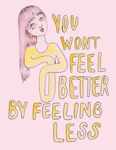 you won't feel better by feeling less quote Pretty Words, Beautiful Words, Cool Words, Wise Words, Inspirer Les Gens, Stress, Feminist Art, Statements, Note To Self