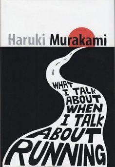 Haruki Murakami - What I Talk About When I Talk About Running http://api.ning.com/files/mtK75berdvud5DHraj7xZT61zy*pkpn-KjrYJCv75-3*WuaDK-EPoBTSEhF-Izh8peep9yiA6vc1CLV*Kc8dksg70GMqTmiS/CopyofWhatItalkabout.jpg