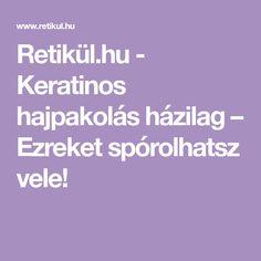 Retikül.hu - Keratinos hajpakolás házilag – Ezreket spórolhatsz vele! Keratin, Protein