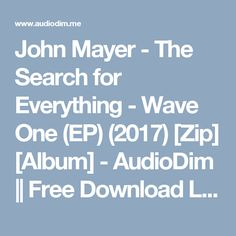 John Mayer - The Search for Everything - Wave One (EP) (2017) [Zip] [Album] - AudioDim || Free Download Latest English Songs Zip Album