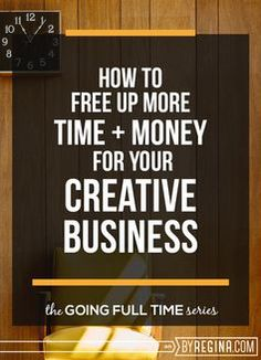 How to free up more time and money for your creative business as you transition to working for yourself full time.
