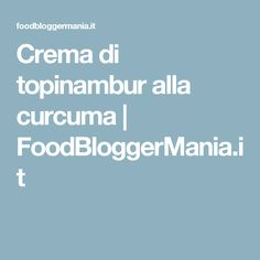 Crema di topinambur alla curcuma  |   FoodBloggerMania.it