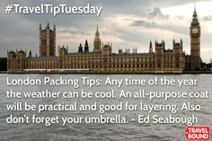 #TravelTip London Packing Tips: Any time of the year the weather can be cool. An all-purpose coat will be practical and good for layering. Also if you forget your umbrella, some of the hotels will provide one for you. Your travel advisor will help you prepare for all weather ahead. - Ed Seabough