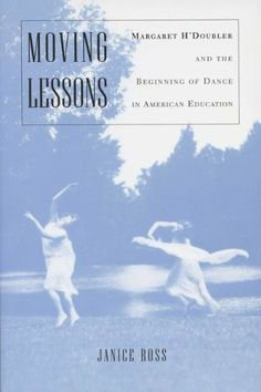 Moving Lessons:  Margaret H'Doubler and the Beginning of Dance in American Education by Janice Ross. Save 3 Off!. $24.23. Author: Janice Ross. Publisher: University of Wisconsin Press; 1 edition (August 4, 2000). Publication: August 4, 2000