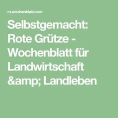 Selbstgemacht: Rote Grütze - Wochenblatt für Landwirtschaft & Landleben