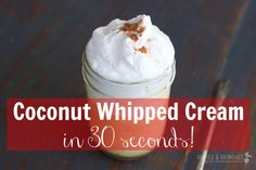 coconut whipped cream in 30 seconds Ingredients  2 cups of Aroy-D coconut cream, 2 cups of homemade coconut milk or 1 can of full-fat coconut milk  Up to 1 tablespoon of raw honey