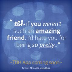 Click to be one of the first to try the new TBH app! #tbh #tobehonest #lms4tbh #quote #honest #friend #friendship Install TBH > www.tbh.co/pinterest Tbh Quotes, Qoutes, Friend Friendship, Get Real, English Quotes, Hate, Best Friends, Social Media, Gemstones