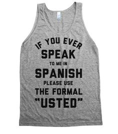 If You Ever Speak To Me In Spanish Please Use the Formal Usted - Quotes and Sayings - Skreened T-shirts, Organic Shirts, Hoodies, Kids Tees,...