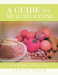 A Guide to Healthy Eating by Tanya Frew at Sony Reader Store                                                                            PLS SHARE THE LINK.. THIS COOK BOOK VALUE£30.99 http://your-health2.webnode.com/   FREEEEE FREEE COOK BOOK.. LIMITED OFFER!!.,