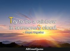 Maya Angelou, Daily Quotes, Quote Of The Day, Inspirational Quotes, Rainbow, Clouds, Life, Daily Qoutes, Life Coach Quotes