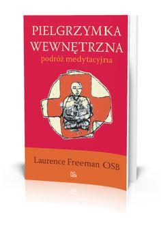 Laurence Freeman OSB Pielgrzymka wewnętrzna podróż medytacyjna  http://tyniec.com.pl/product_info.php?cPath=40&products_id=793
