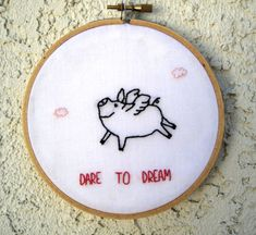 Flying Pig - Dare to Dream - Embroidery Hoop Wall Art  For Kim :)