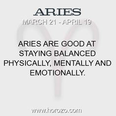 Fact about Aries: Aries are good at staying balanced physically, mentally... #aries, #ariesfact, #zodiac. Aries, Join To Our Site https://www.horozo.com  You will find there Tarot Reading, Personality Test, Horoscope, Zodiac Facts And More. You can also chat with other members and play questions game. Try Now!