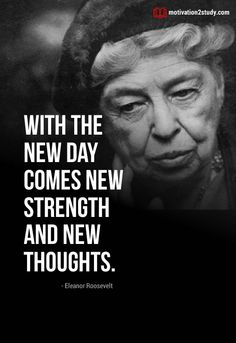 With the new day comes new strength and new thoughts. Eleanor Roosevelt, New Thought, Study Hard, Study Motivation, New Day, Einstein, Strength, Student, Thoughts