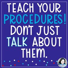 Teach your procedures! Don't just talk about them.