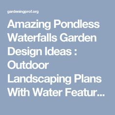 Amazing Pondless Waterfalls Garden Design Ideas : Outdoor Landscaping Plans With Water Features And Elements Of Pondless Waterfall Design Perfect For Your Home Garden Decorating Ideas - Gardening Prof