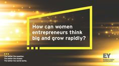 How can women entrepreneurs think big and grow rapidly? These are the #BetterQuestions emerging from the EY Strategic Growth Forum 2015 in the US. Any one of these questions might lead to an answer that helps accelerate your business, create new opportunities, spark an innovation or redefine what is possible, to build a better working world. #SGFUS http://betterquestions.ey.com/
